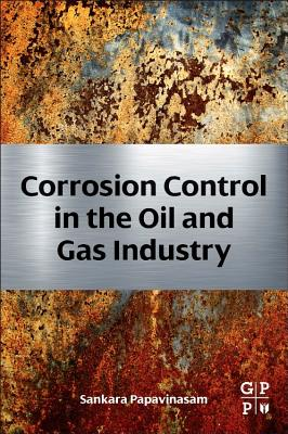 Corrosion Control in the Oil and Gas Industry By Papavinasam, Sankara